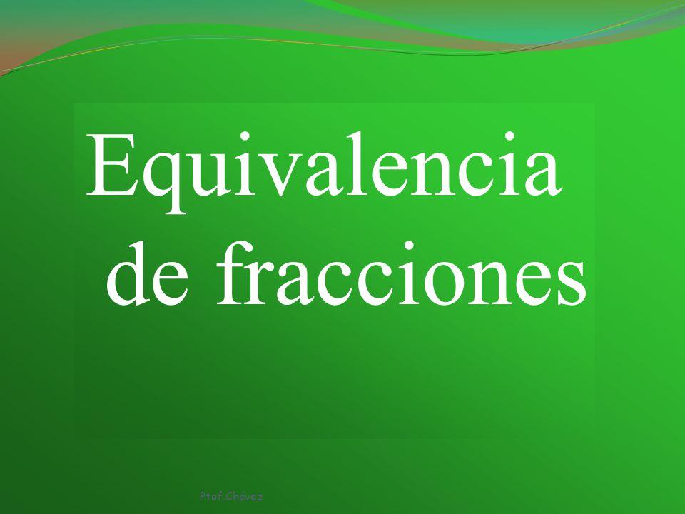 Equivalencia de fracciones Ptof.Chávez