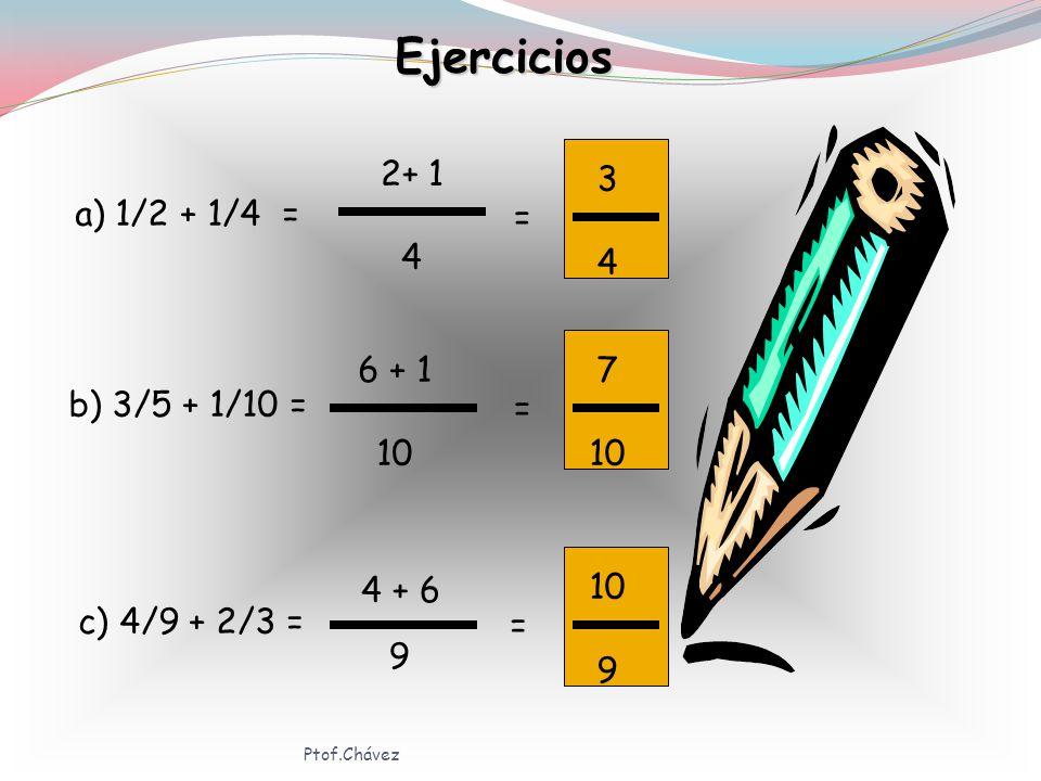 Ejercicios = 3 4 2+ 1 4 a) 1/2 + 1/4 = 7 10 = 6 + 1 10 b) 3/5 + 1/10 =