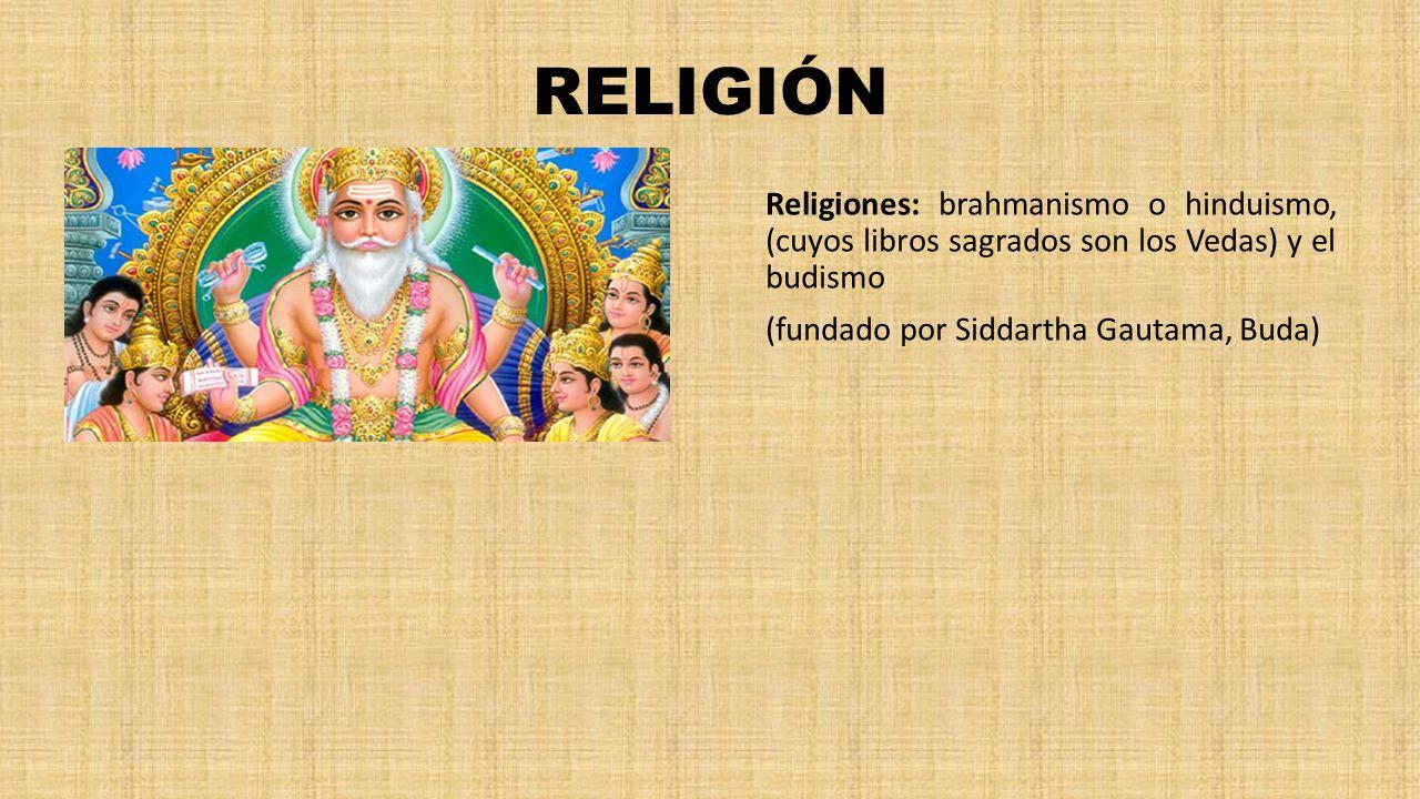 RELIGIÓN Religiones: brahmanismo o hinduismo, (cuyos libros sagrados son los Vedas) y el budismo.