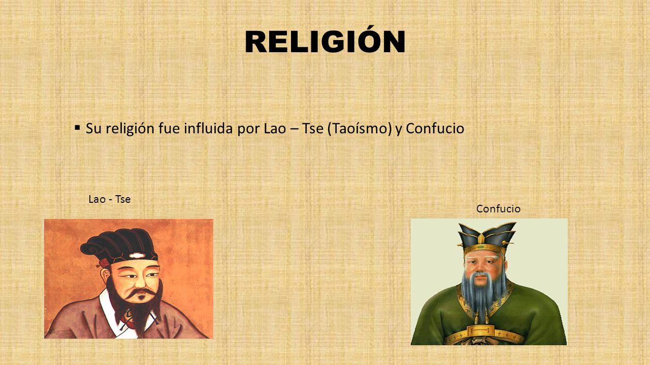 RELIGIÓN Su religión fue influida por Lao – Tse (Taoísmo) y Confucio