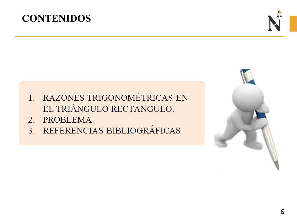 CONTENIDOS RAZONES TRIGONOMÉTRICAS EN EL TRIÁNGULO RECTÁNGULO.
