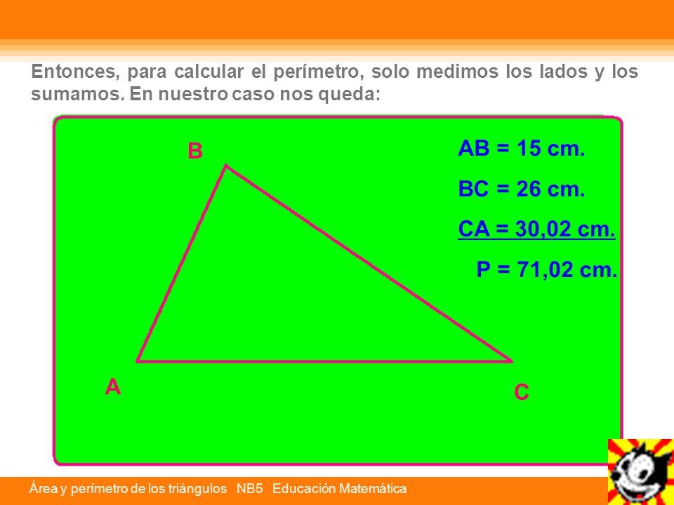 AB = 15 cm. B BC = 26 cm. CA = 30,02 cm. P = 71,02 cm. A C