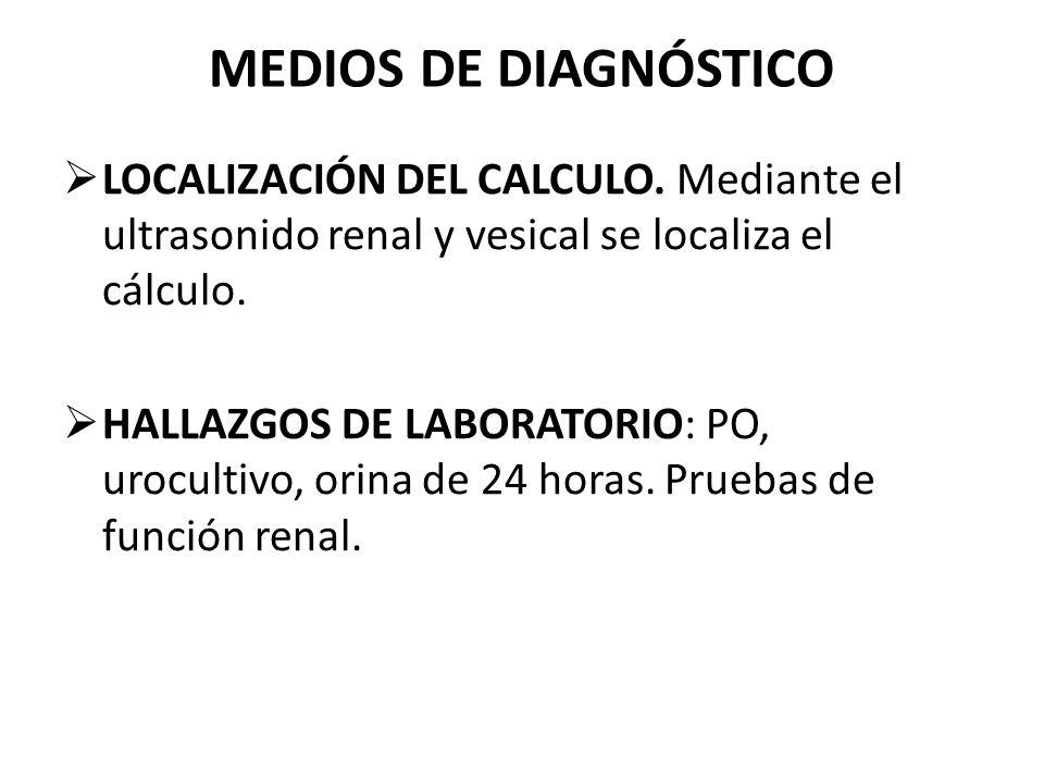 MEDIOS DE DIAGNÓSTICO LOCALIZACIÓN DEL CALCULO. Mediante el ultrasonido renal y vesical se localiza el cálculo.