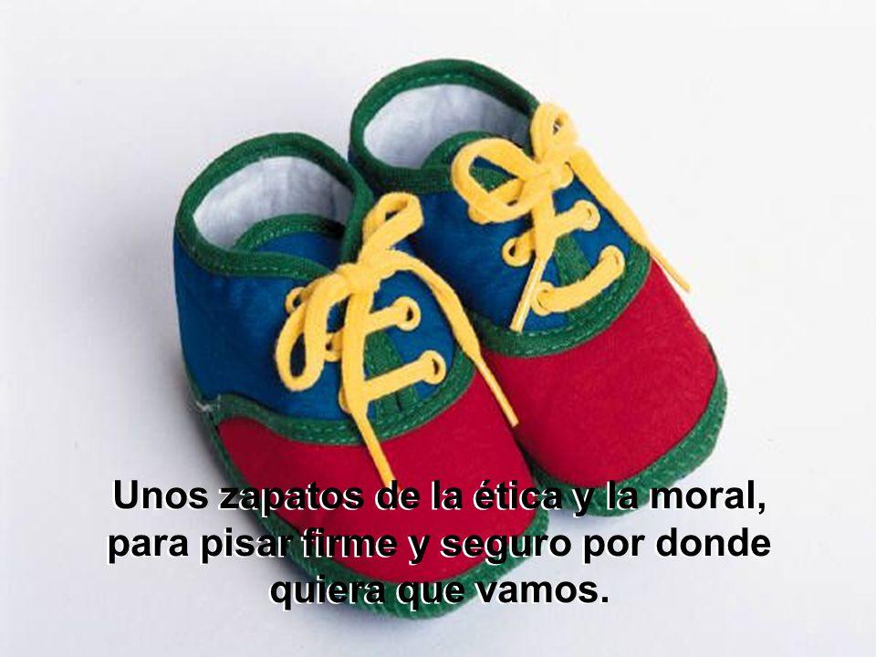Unos zapatos de la ética y la moral, para pisar firme y seguro por donde quiera que vamos.