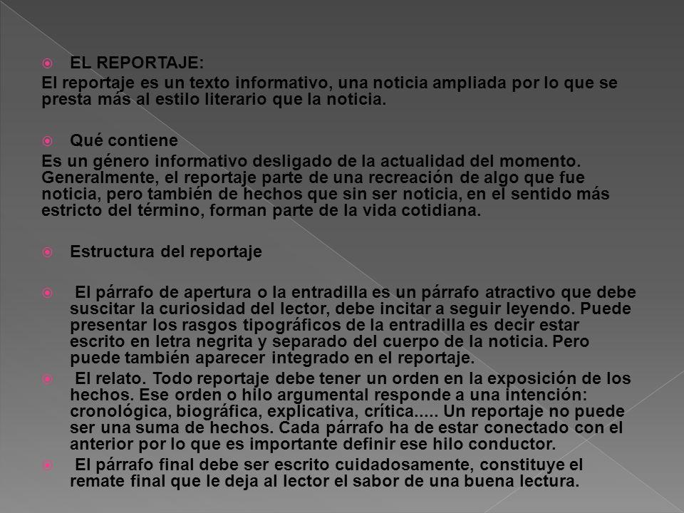 EL REPORTAJE: El reportaje es un texto informativo, una noticia ampliada por lo que se presta más al estilo literario que la noticia.