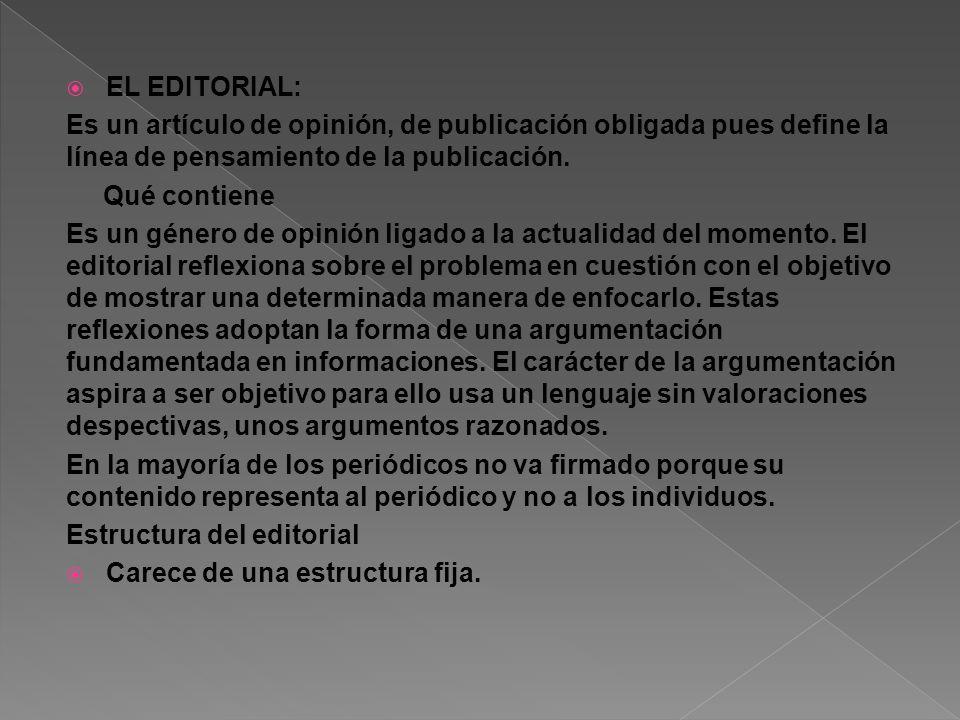 EL EDITORIAL: Es un artículo de opinión, de publicación obligada pues define la línea de pensamiento de la publicación.
