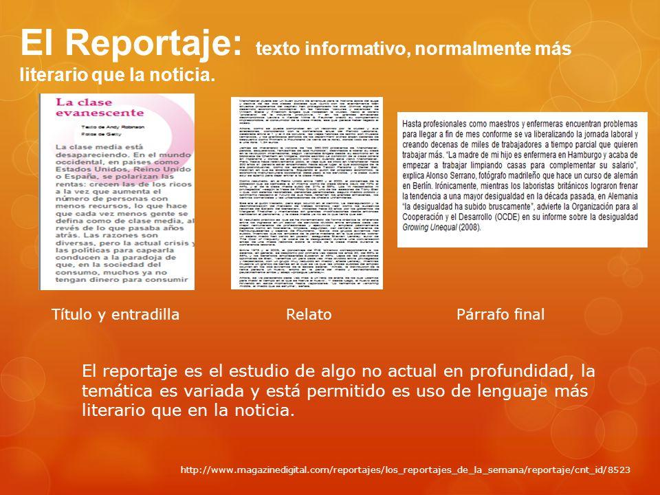 El Reportaje: texto informativo, normalmente más literario que la noticia.
