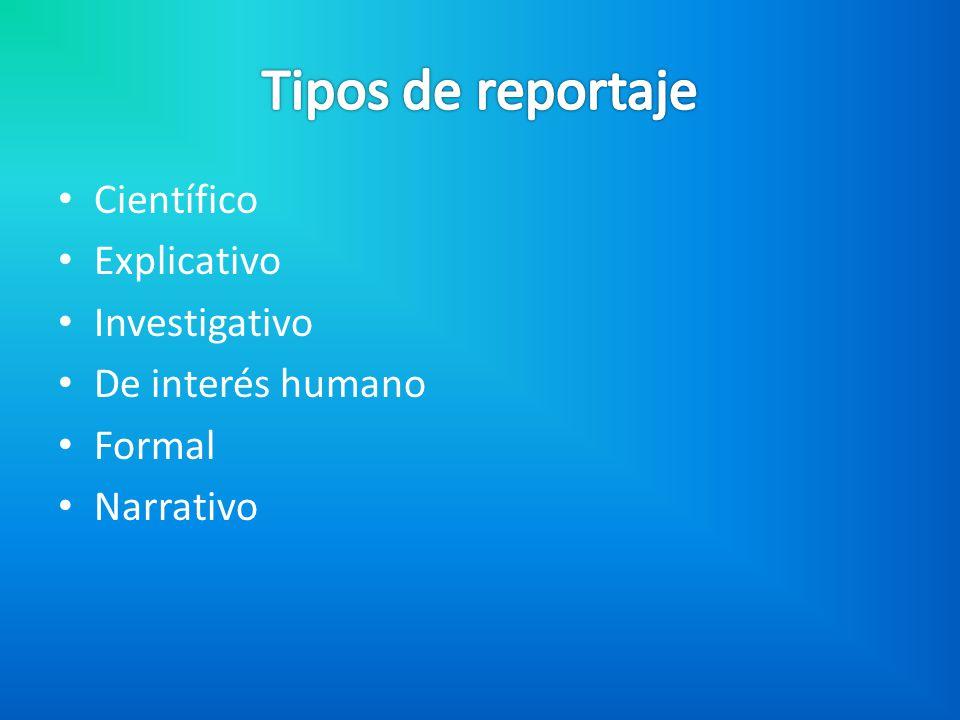 Tipos de reportaje Científico Explicativo Investigativo