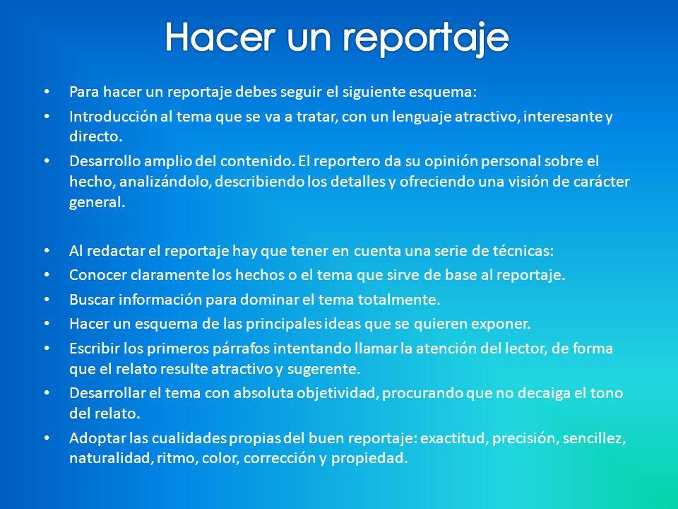 Hacer un reportaje Para hacer un reportaje debes seguir el siguiente esquema: