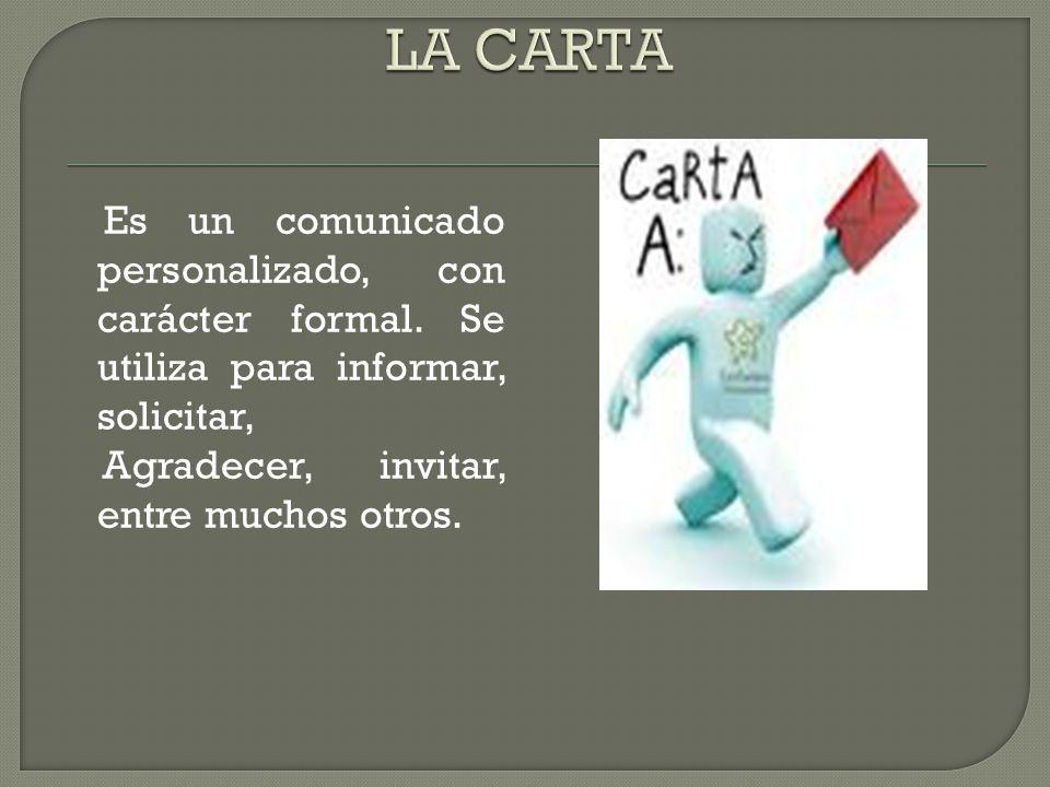 LA CARTA Es un comunicado personalizado, con carácter formal.