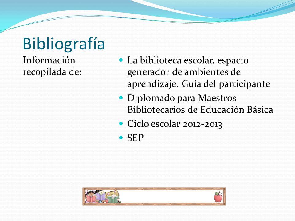 Bibliografía Información recopilada de: