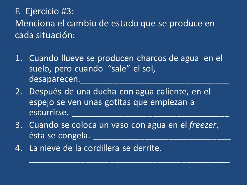 F. Ejercicio #3: Menciona el cambio de estado que se produce en cada situación: