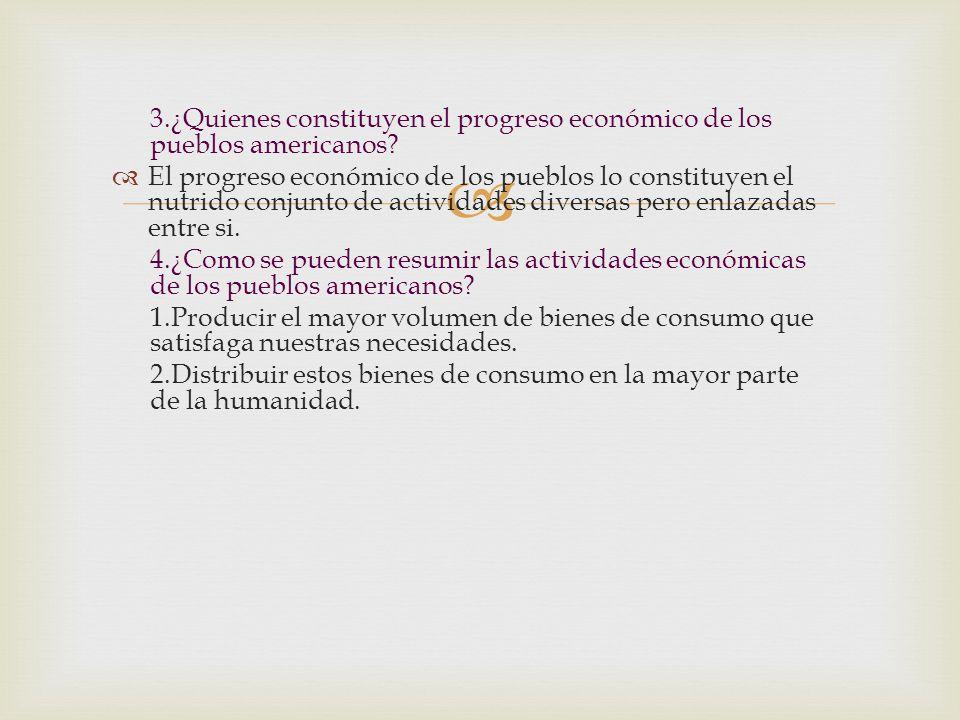 3.¿Quienes constituyen el progreso económico de los pueblos americanos