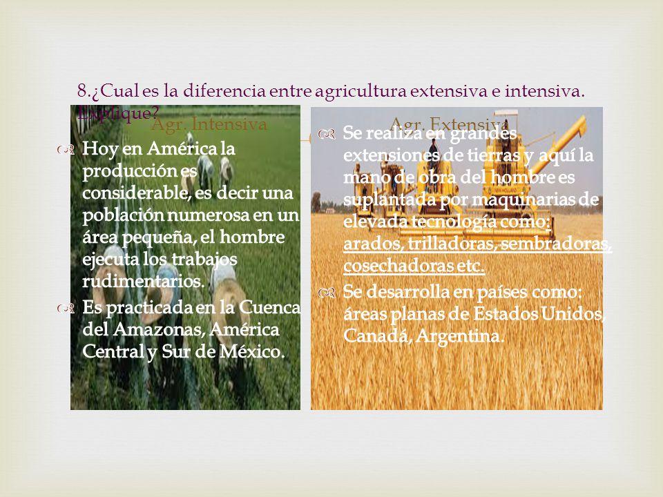 8. ¿Cual es la diferencia entre agricultura extensiva e intensiva