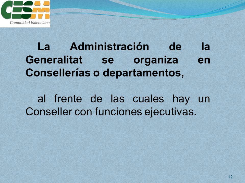 La Administración de la Generalitat se organiza en Consellerías o departamentos,