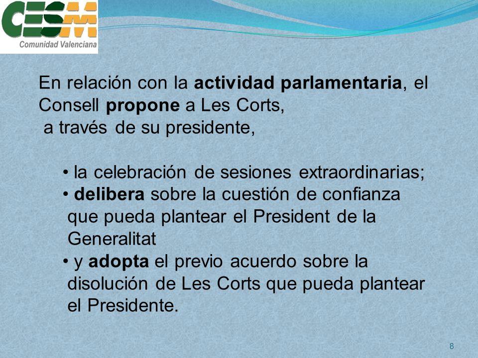En relación con la actividad parlamentaria, el Consell propone a Les Corts,