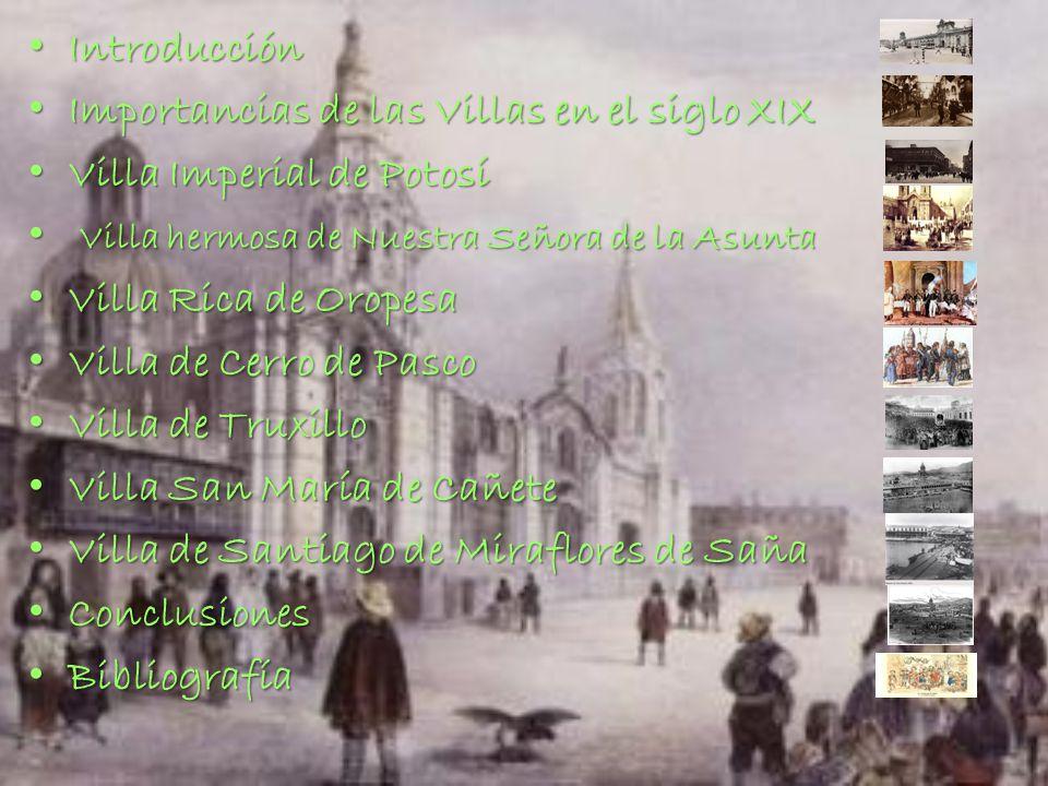Introducción Importancias de las Villas en el siglo XIX. Villa Imperial de Potosí. Villa hermosa de Nuestra Señora de la Asunta.
