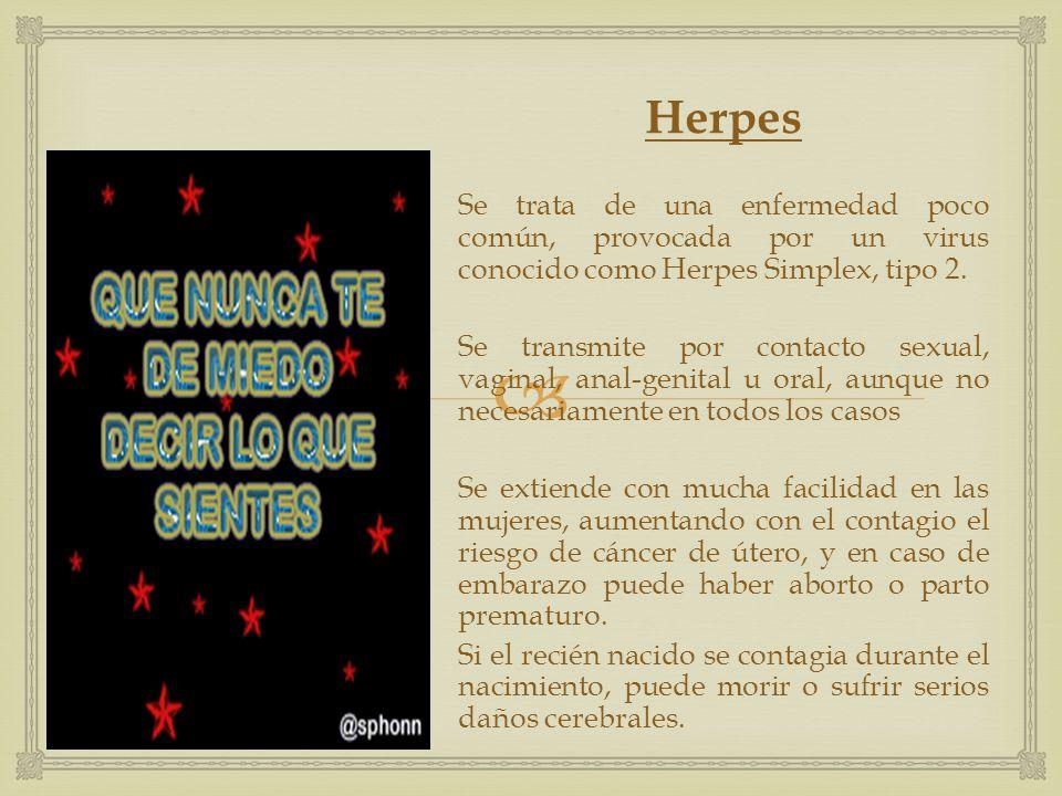 Herpes Se trata de una enfermedad poco común, provocada por un virus conocido como Herpes Simplex, tipo 2.