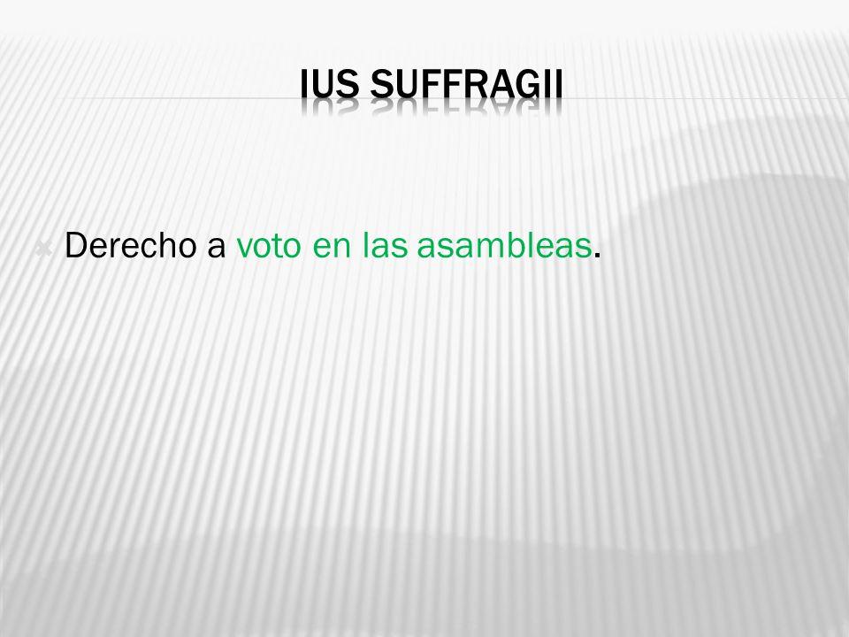 Ius suffragii Derecho a voto en las asambleas.