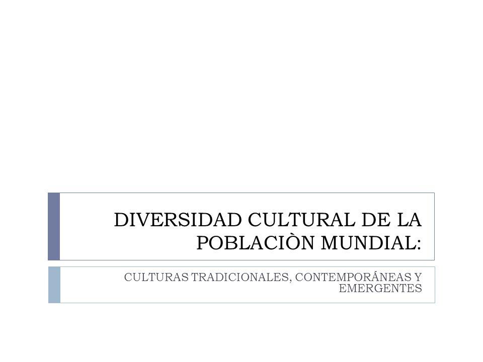 DIVERSIDAD CULTURAL DE LA POBLACIÒN MUNDIAL: