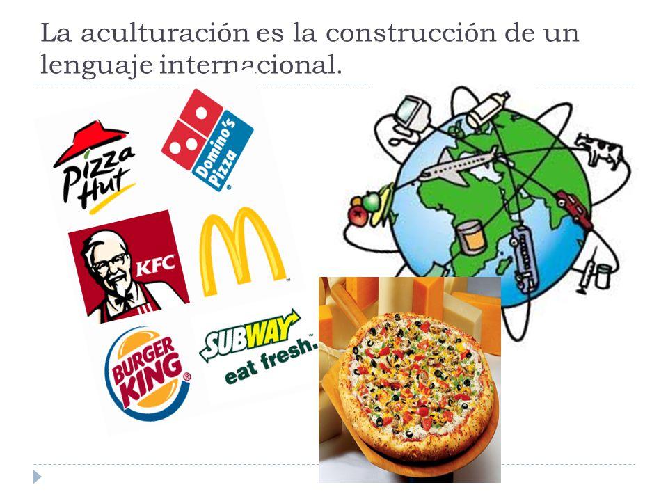 La aculturación es la construcción de un lenguaje internacional.