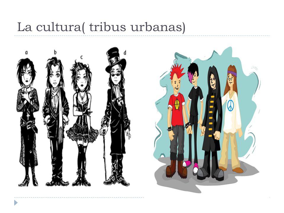 La cultura( tribus urbanas)