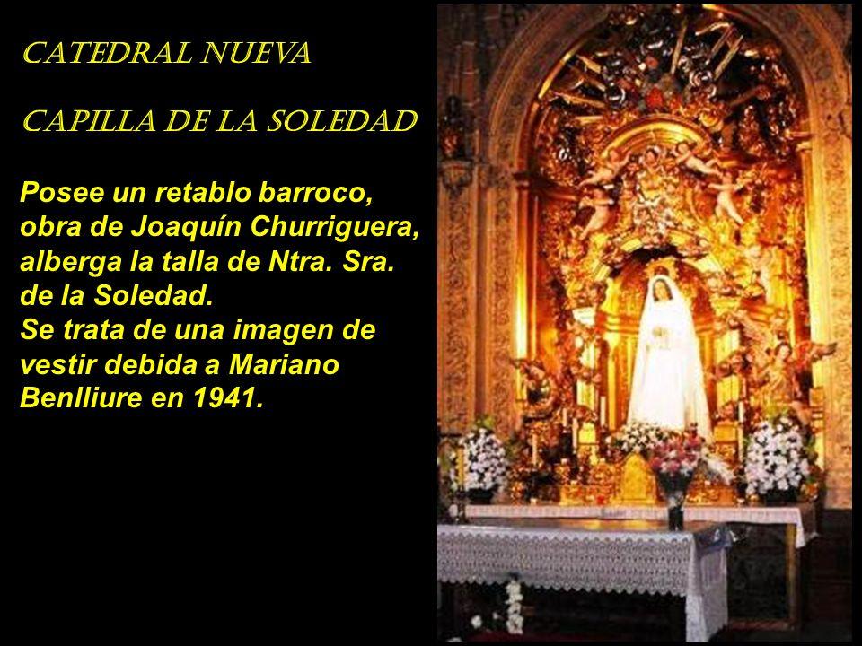 Catedral nueva Capilla de la Soledad. Posee un retablo barroco, obra de Joaquín Churriguera, alberga la talla de Ntra. Sra. de la Soledad.