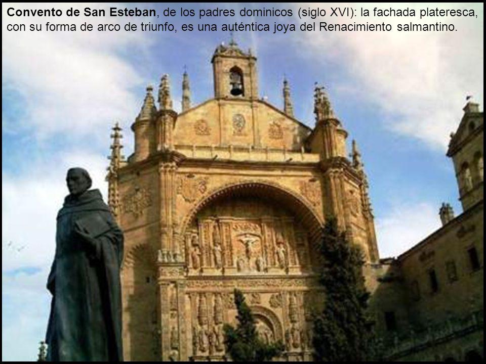 Convento de San Esteban, de los padres dominicos (siglo XVI): la fachada plateresca, con su forma de arco de triunfo, es una auténtica joya del Renacimiento salmantino.