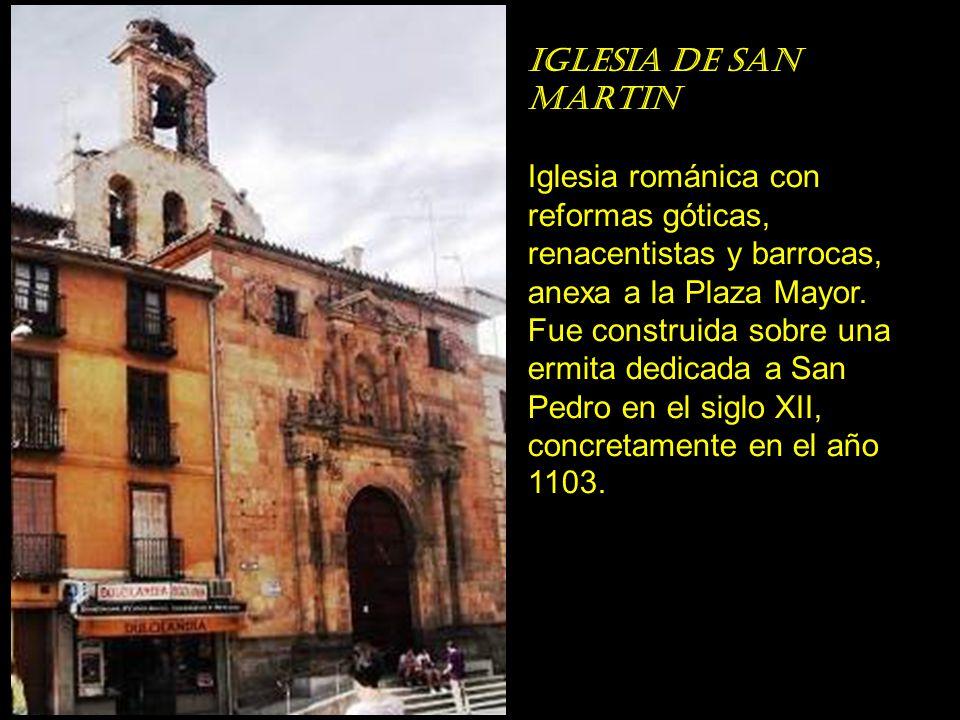 Iglesia de san martin Iglesia románica con reformas góticas, renacentistas y barrocas, anexa a la Plaza Mayor.