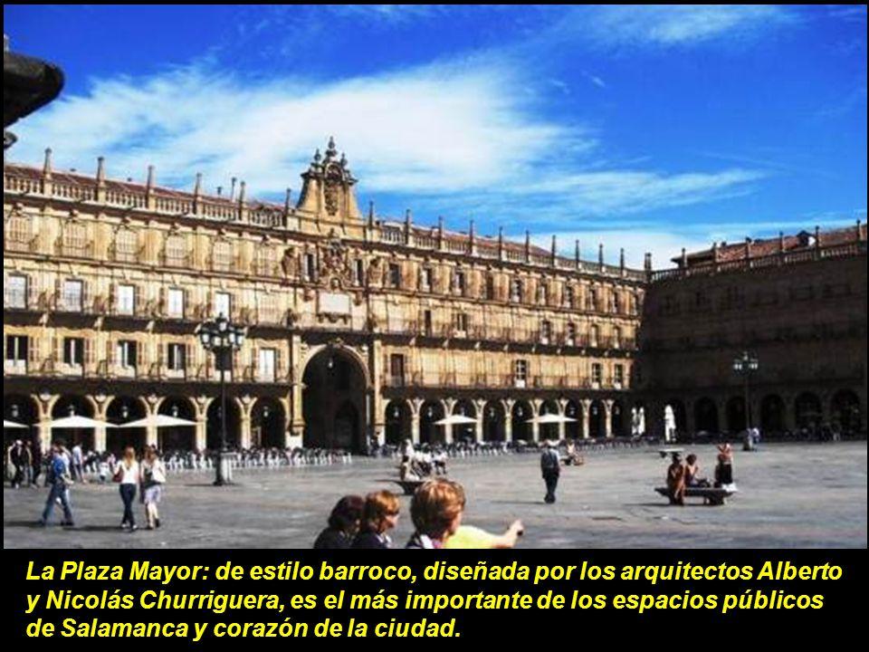 La Plaza Mayor: de estilo barroco, diseñada por los arquitectos Alberto y Nicolás Churriguera, es el más importante de los espacios públicos de Salamanca y corazón de la ciudad.