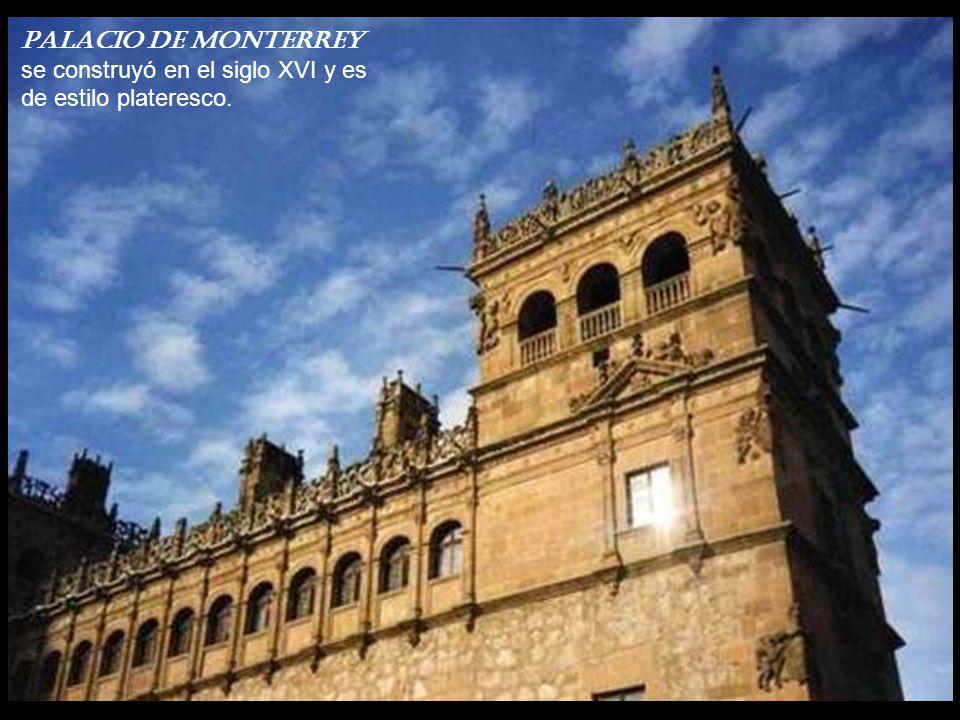 PaLacio de MonTerrey se construyó en el siglo XVI y es de estilo plateresco.