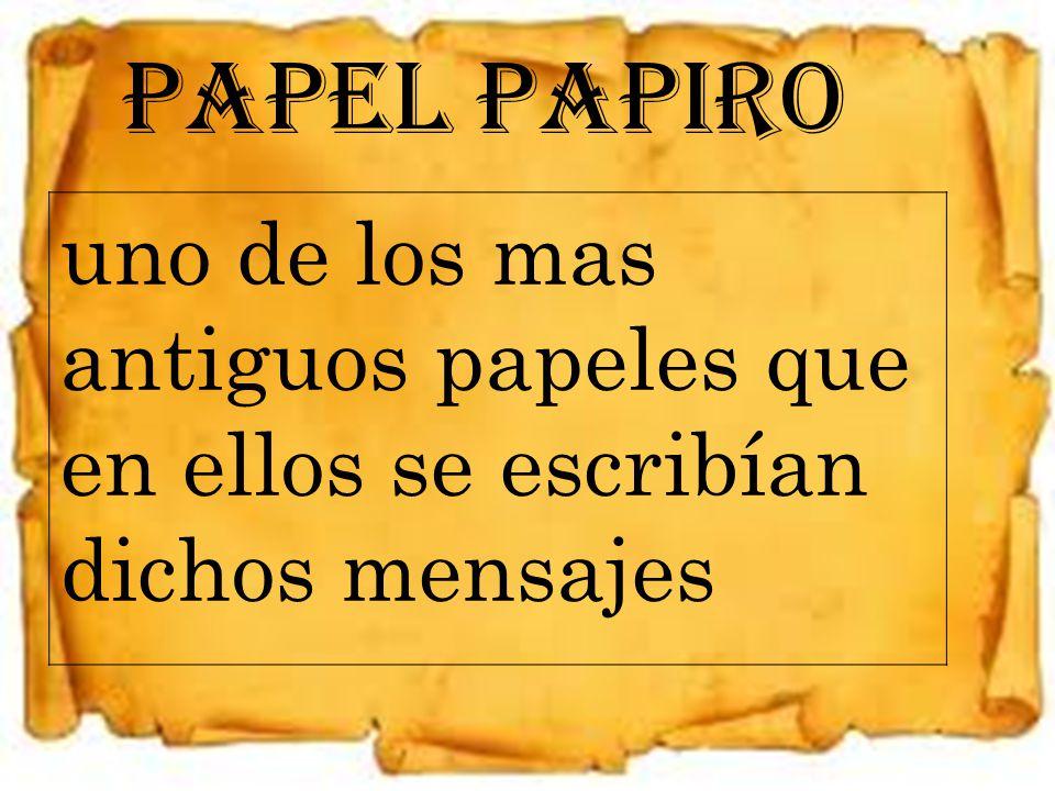 PAPEL PAPIRO uno de los mas antiguos papeles que en ellos se escribían dichos mensajes