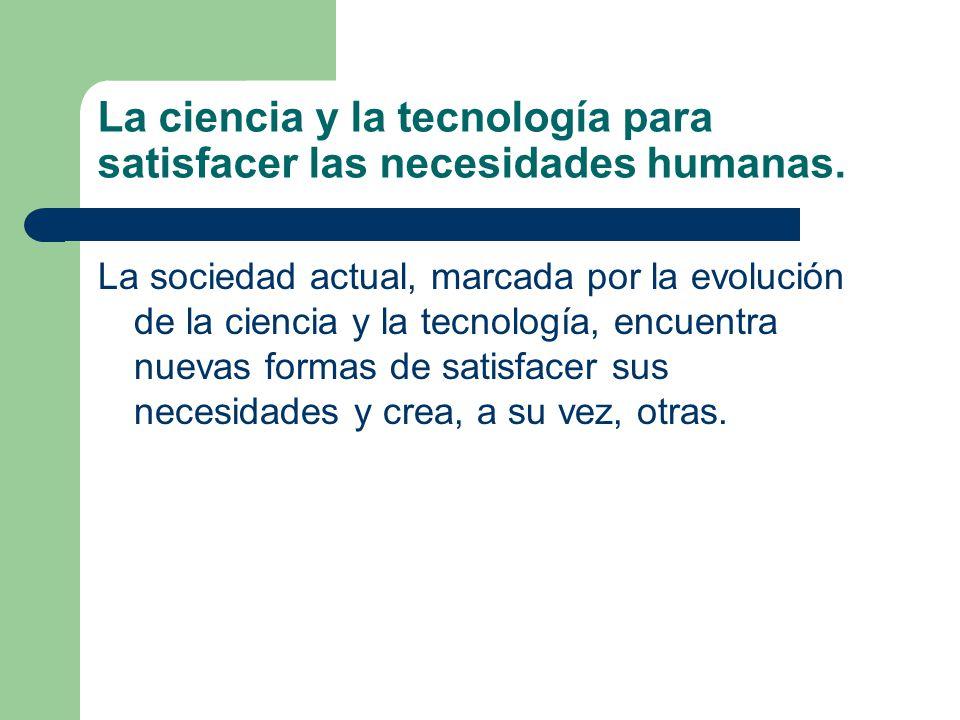 La ciencia y la tecnología para satisfacer las necesidades humanas.