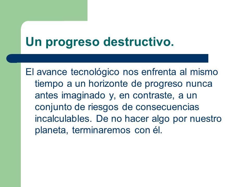 Un progreso destructivo.