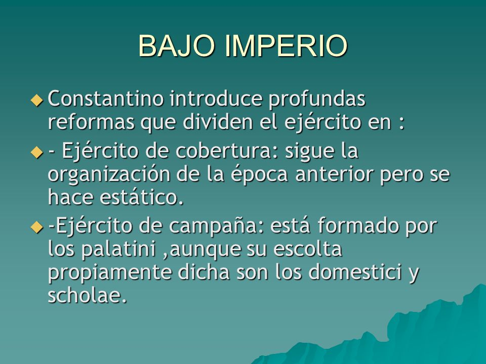 BAJO IMPERIO Constantino introduce profundas reformas que dividen el ejército en :