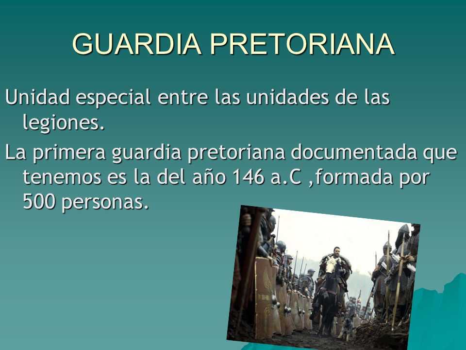 GUARDIA PRETORIANA Unidad especial entre las unidades de las legiones.