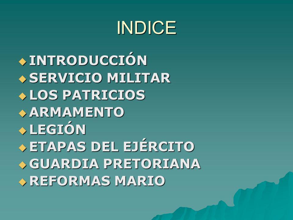 INDICE INTRODUCCIÓN SERVICIO MILITAR LOS PATRICIOS ARMAMENTO LEGIÓN