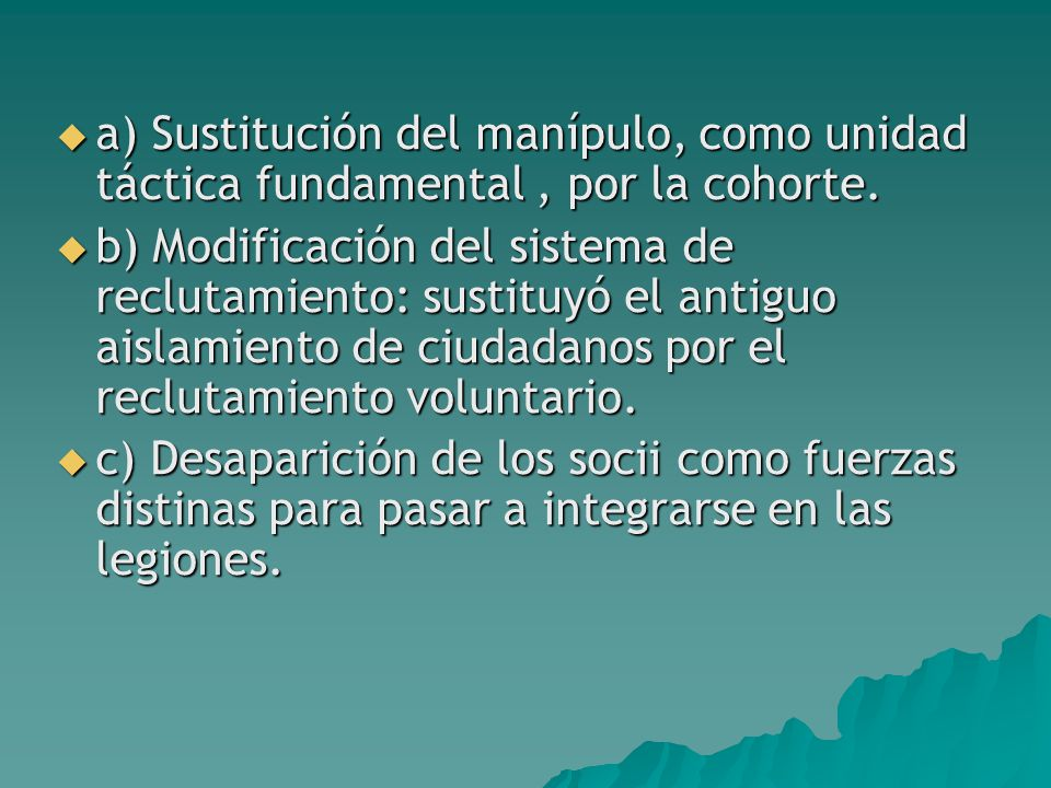 a) Sustitución del manípulo, como unidad táctica fundamental , por la cohorte.