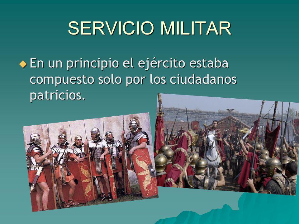 SERVICIO MILITAR En un principio el ejército estaba compuesto solo por los ciudadanos patricios.