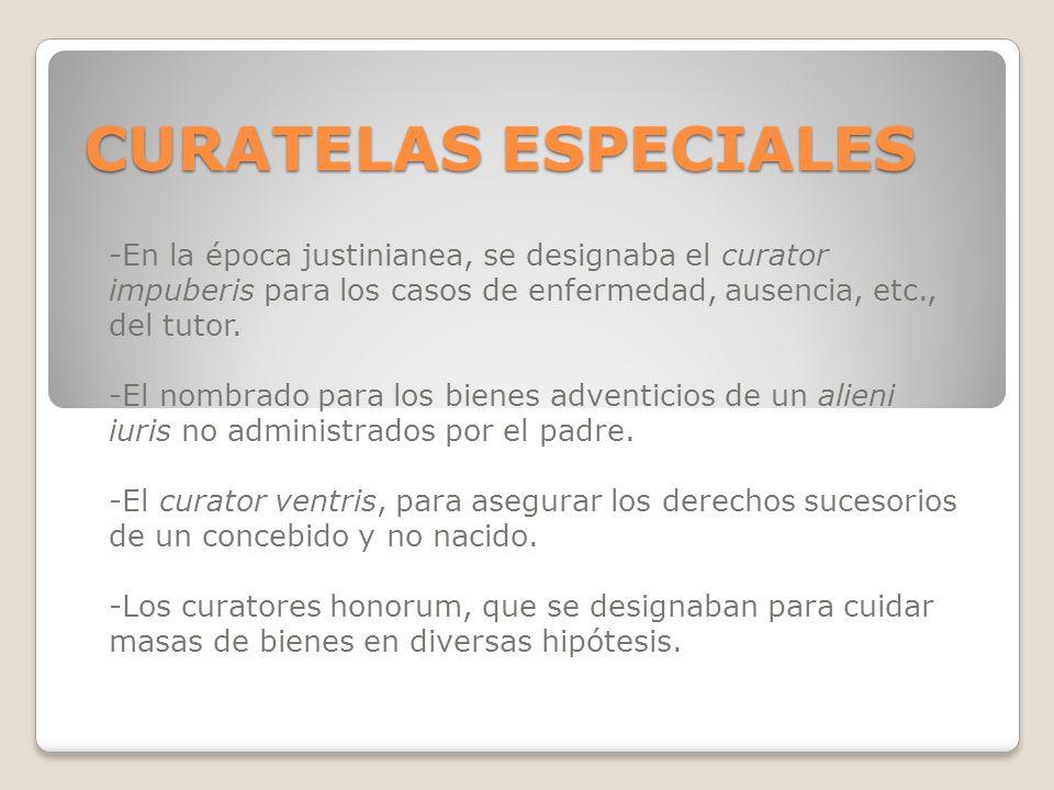 CURATELAS ESPECIALES -En la época justinianea, se designaba el curator impuberis para los casos de enfermedad, ausencia, etc., del tutor.