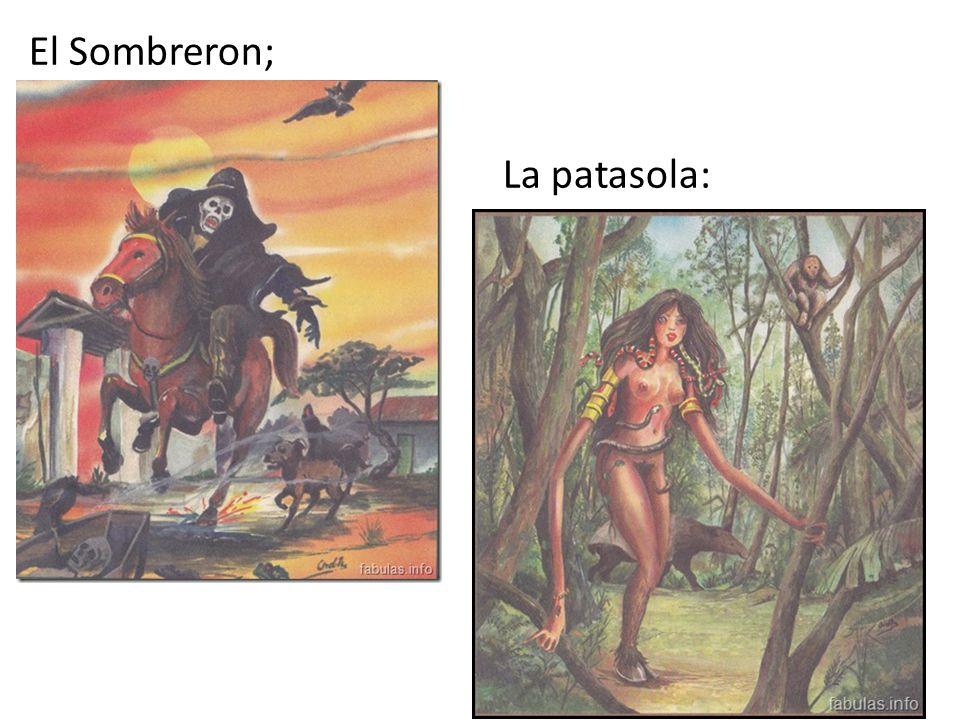 El Sombreron; La patasola: