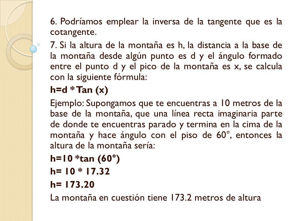 6. Podríamos emplear la inversa de la tangente que es la cotangente.