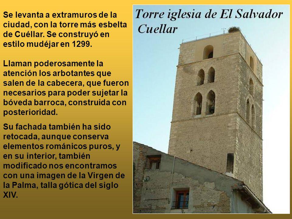 Se levanta a extramuros de la ciudad, con la torre más esbelta de Cuéllar. Se construyó en estilo mudéjar en 1299. Llaman poderosamente la atención los arbotantes que salen de la cabecera, que fueron necesarios para poder sujetar la bóveda barroca, construida con posterioridad.