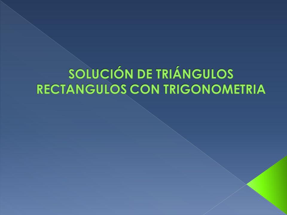 SOLUCIÓN DE TRIÁNGULOS RECTANGULOS CON TRIGONOMETRIA