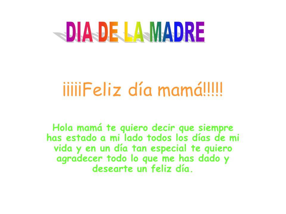¡¡¡¡¡Feliz día mamá!!!!! DIA DE LA MADRE