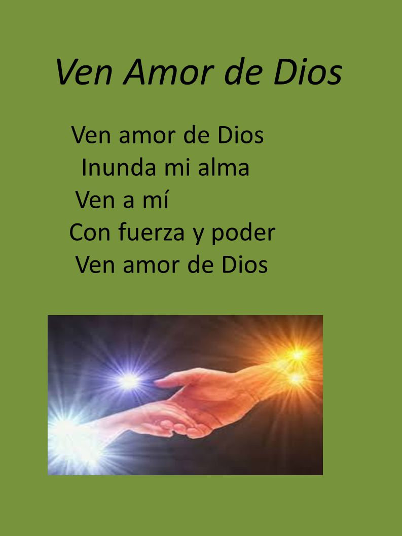Inunda mi alma Ven a mí Con fuerza y poder Ven amor de Dios