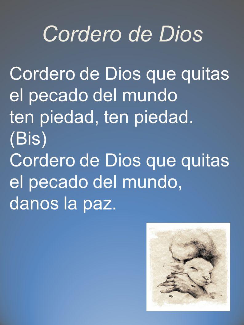 Cordero de Dios Cordero de Dios que quitas el pecado del mundo