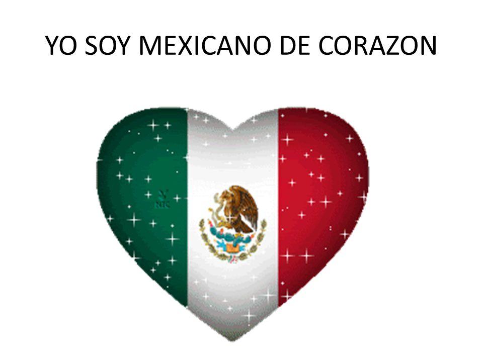 YO SOY MEXICANO DE CORAZON