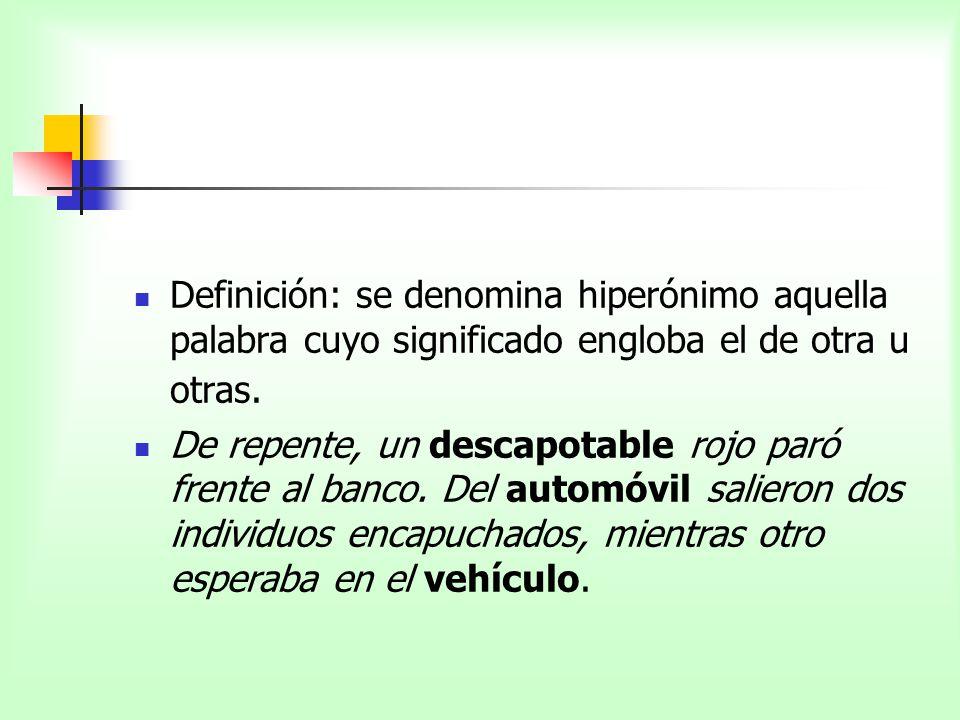 Definición: se denomina hiperónimo aquella palabra cuyo significado engloba el de otra u otras.