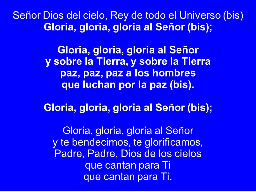 Señor Dios del cielo, Rey de todo el Universo (bis)
